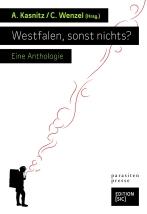 Westfalen, sonst nichts? Eine Anthologie. Gedichte. Hg. v. Adrian Kasnitz u. Christoph Wenzel. [SIC] & parasitenpresse, 2013. ISBN 9783981358728